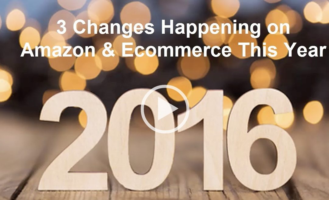 3 Changes Happening On Amazon & Ecommerce in 2016